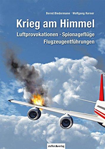 Krieg am Himmel: Luftprovokationen, Spionageflüge, Flugzeugentführungen