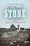 "Douglas Hunter, ""The Place of Stone: Dighton Rock and the Erasure of America's Indigenous Past (UNC, 2017)"