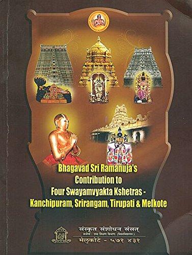Bhagavad Sri Ramanuja's Contribution to Four Swayamvyakta Kshetra- Kanchipuram, Srirangam, Tirupati and Melkote PDF