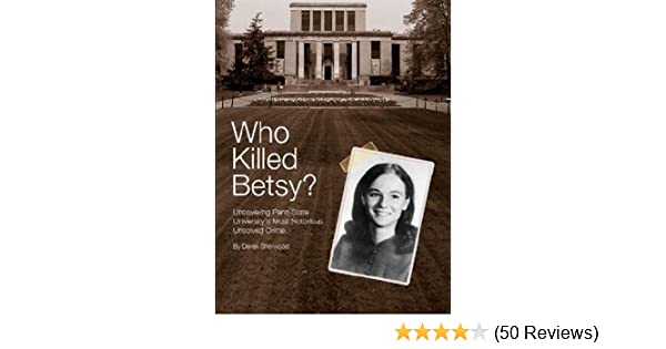 Who Killed Betsy? Uncovering Penn State University's Most Notorious  Unsolved Crime