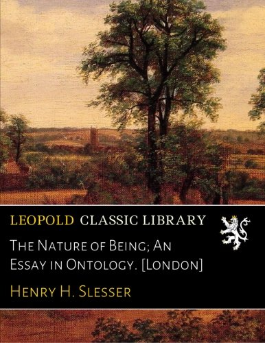 The Nature of Being; An Essay in Ontology. [London] pdf