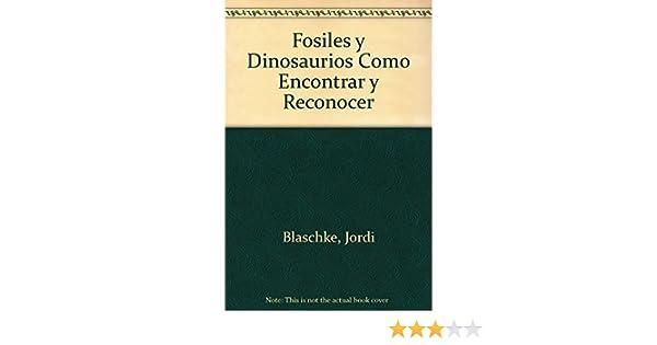 Como encontrar y reconocer fósiles y dinosaurios: Amazon.es: Jordi Blaschke Torrebadella, Jordi Blaschke Torrebadella: Libros