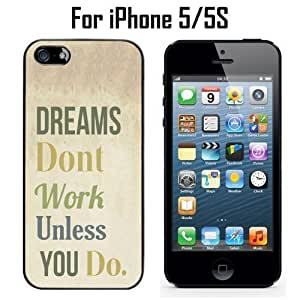 Dreams Dont Work Quote Custom Case/ Cover/Skin *NEW* Case for Apple iPhone 5/5S - Black - Rubber Case (Ships from CA) Custom Protective Case , Design Case-ATT Verizon T-mobile Sprint ,Friendly Packaging - Slim Case