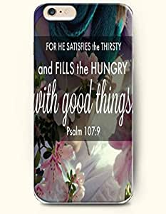 iPhone 6 Case,OOFIT iPhone 6 (4.7) Hard Case **NEW** Case with the Design of for he satisfies the thirsty and fills the hungry with good things psalm 17:9 - Case for Apple iPhone iPhone 6 (4.7) (2014) Verizon, AT&T Sprint, T-mobile