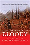 Long, Obstinate And Bloody: The Battle Of Guilford Courthouse