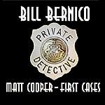 Matt Cooper - First Cases: Matt's First Three Cases - 1947 | Bill Bernico