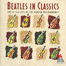 Beatles Classics By the 12 Cellists of Berlin Phil