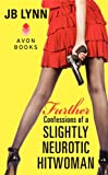 Further Confessions of a Slightly Neurotic Hitwoman, J. B. Lynn, 0062233084