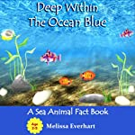 Deep Within the Ocean Blue: A Sea Animal Fact Book (Learn with Rhymes Series) | Melissa Everhart