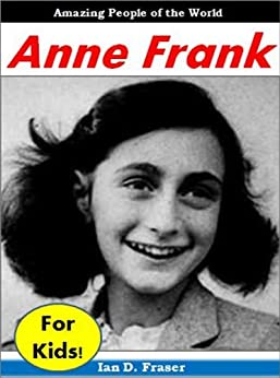 Anne Frank for Kids - Amazing People of the World by [Fraser, Ian D.]