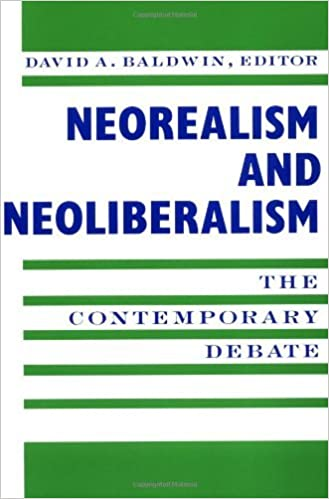 Book By David A. Baldwin - Neorealism and Neoliberalism: The Contemporary Debate: 1st (first) Edition
