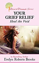 Your Grief Relief: Heal the Void (Born to Triumph Book 7)
