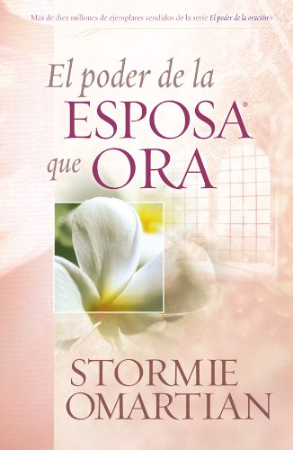 El Poder de la Esposa que Ora/the Power of a Praying Wife  [Stormie Omartian] (Tapa Blanda)