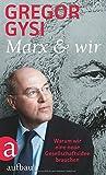 Marx und wir: Warum wir eine neue Gesellschaftsidee brauchen