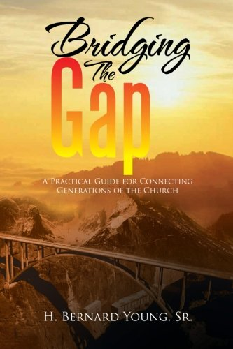 Bridging The Gap: A Practical Guide for Connecting Generations of the Church