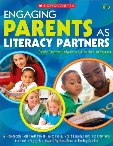 Engaging Parents as Literacy Partners: A Reproducible Toolkit With Parent How-to Pages, Recordkeeping Forms, and Everything You Need to Engage Families and Tap Their Power as Reading Coaches