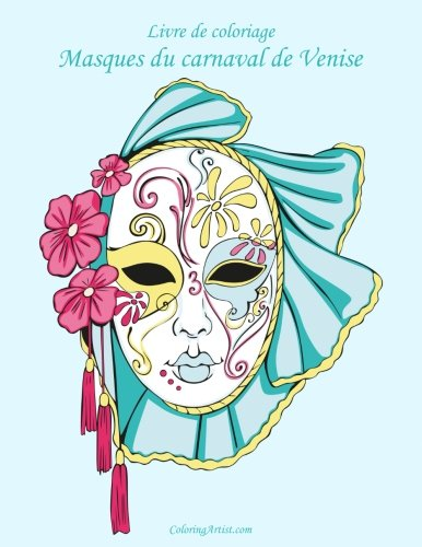 Livre de coloriage Masques du carnaval de Venise 1 (Volume 1) (French Edition)