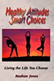 Healthy Attitudes Smart Choices, Rashun Jones, 096697302X