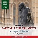 Farewell the Trumpets: An Imperial Retreat: Pax Britannica, Vol. 3 | Jan Morris