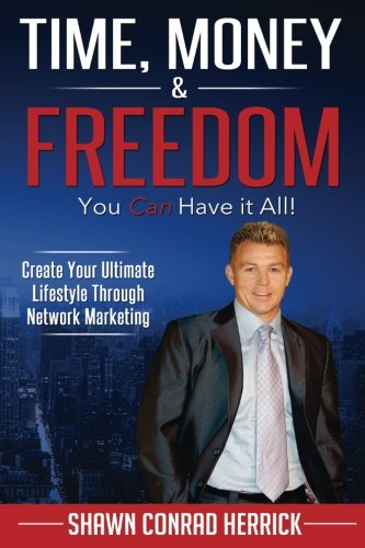 Time, Money & Freedom: You Can Have it All!: Create Your Ultimate Lifestyle Through Network Marketing