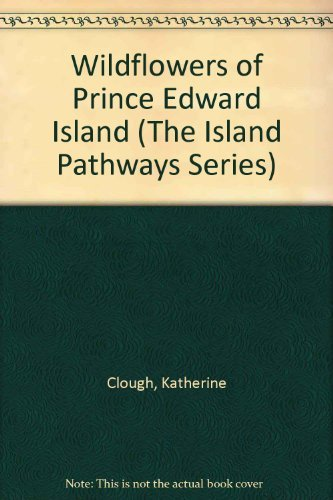 (Wildflowers of Prince Edward Island (The Island Pathways Series) by Katherine Clough (1992-12-31))