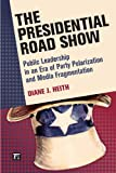 The Presidential Road Show, Diane J. Heith, 1594518513