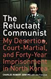 img - for The Reluctant Communist: My Desertion, Court-Martial, and Forty-Year Imprisonment in North Korea book / textbook / text book