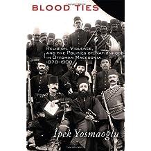 Amazon ipek k yosmaoglu books blood ties religion violence and the politics of nationhood in ottoman macedonia 1878 1908 by ipek k yosmaoglu 2013 12 10 fandeluxe Image collections