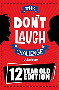 The Don't Laugh Challenge 12 Year Old Edition: The LOL Interactive Joke Book Contest Game for Boys and Girls Age 12