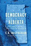Democracy in Alberta: Social Credit and the Party System