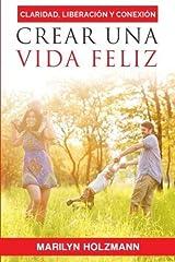 Crear Una Vida Feliz: Claridad, Liberacion y Conexion (Spanish Edition) by Marilyn Holzmann (2015-03-13) Mass Market Paperback