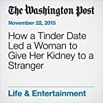 How a Tinder Date Led a Woman to Give Her Kidney to a Stranger | Colby Itkowitz