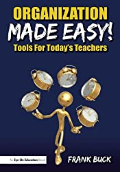 Organization Made Easy!: Tools For Today's Teachers