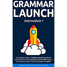 Grammar Launch Intermediate 1: Completely master 15 English grammar structures using this book and the Grammar Launch MP3s so you can reach your goal of becoming fluent in English. (English Edition)