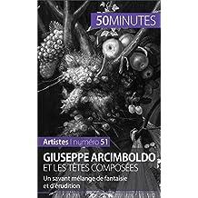 Giuseppe Arcimboldo et les têtes composées: Un savant mélange de fantaisie et d'érudition (Artistes t. 51) (French Edition)