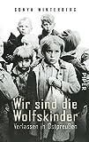 Wir sind die Wolfskinder: Verlassen in Ostpreußen