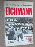 Front cover for the book Eichmann: The savage truth by Comer Clarke