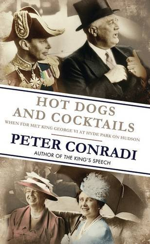 Hot Dogs and Cocktails: When FDR Met King George VI at Hyde Park on Hudson by Peter Conradi (2014-09-01)
