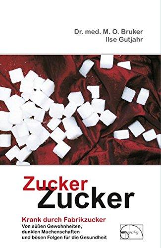 zucker-zucker-krank-durch-fabrikzucker-von-sssen-gewohnheiten-dunklen-machenschaften-und-bsen-folgen-fr-unsere-gesundheit-aus-der-sprechstunde