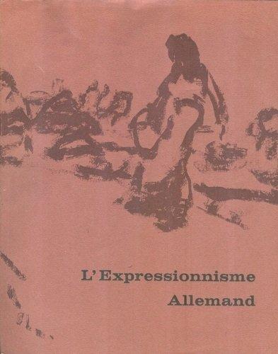 L'Expressionnisme Allemand (Museum voor Schone Kunsten, Gent, 13 September-3 November/Palais des Beaux-Arts de Charleroi, 9 Novembre-8 Decembre, 1968) (French Edition)