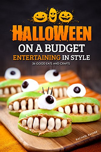 Halloween Adult Ideas (Halloween on a Budget: Entertaining in Style - 36 Good Eats and Crafts)