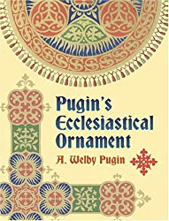 Pugin's Ecclesiastical Ornament (Dover Pictorial Archives)
