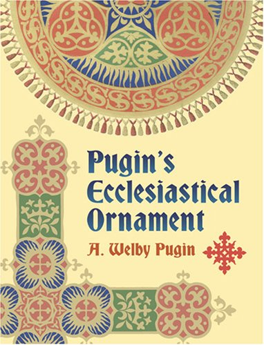 (Pugin's Ecclesiastical Ornament (Dover Pictorial Archives))
