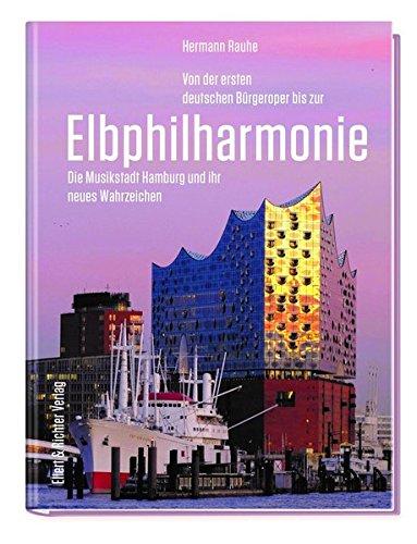 Von der ersten deutschen Bürgeroper bis zur Elbphilharmonie: Die Musikstadt Hamburg und ihr neues Wahrzeichen