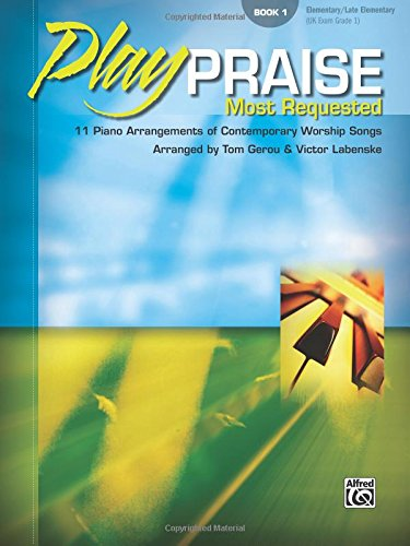 Play Praise -- Most Requested, Bk 1: 11 Piano Arrangements of Contemporary Worship Songs (Worship Arrangements)