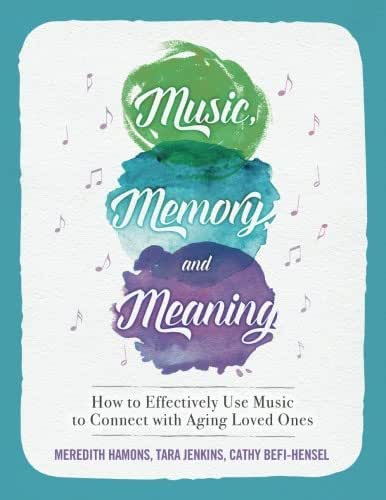 Music, Memory, and Meaning: How to Effectively Use Music to Connect with Aging Loved Ones