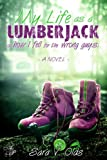 My Life As a Lumberjack or How I Fell For The Wrong Guy(s)