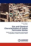 Size and Chemical Characterization of Indoor Particulate Matter, David D. Massey and Ajay Taneja, 3848400081