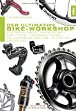 Der ultimative Bike-Workshop: Alle Reparaturen, Kaufberatung, Profi-Tipps, Federgabel-Tuning, Fullsuspension-Wartung, Pflege und Einstellung