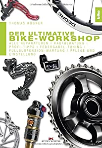 Der ultimative Bike-Workshop: Alle Reparaturen, Kaufberatung, Profi-Tipps,...